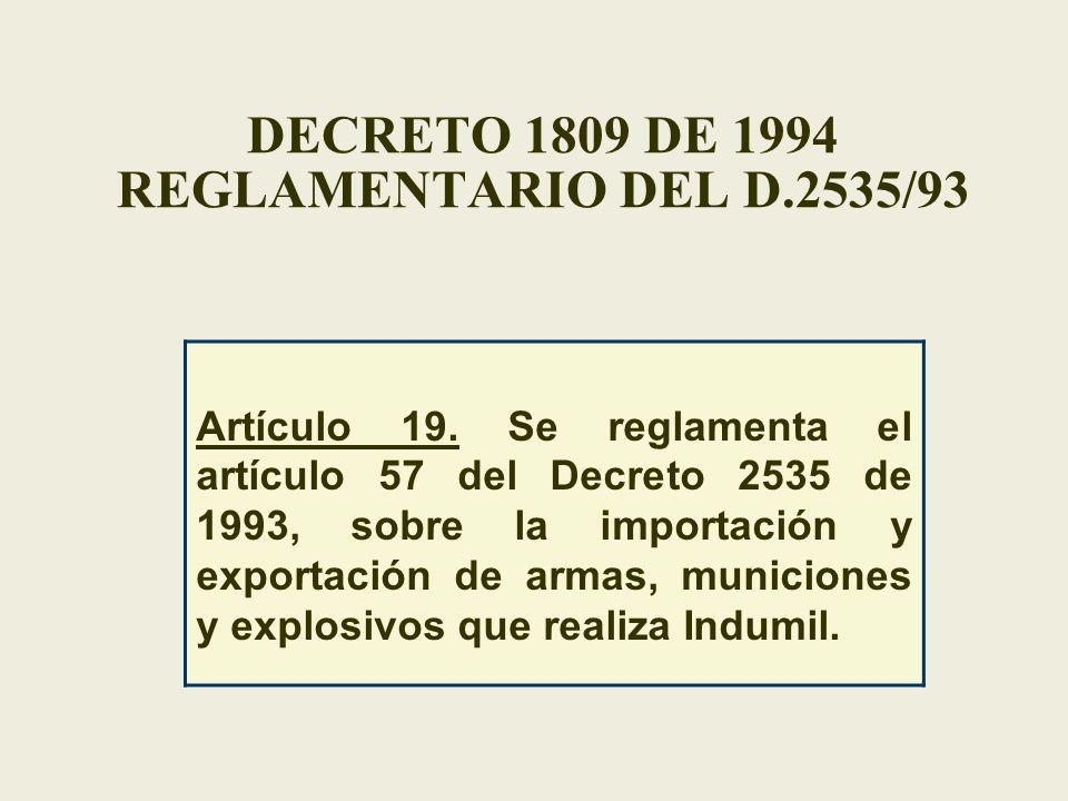 DECRETO 1809 DE 1994 REGLAMENTARIO DEL D.2535/93 Artículo 19. Se reglamenta el artículo 57 del Decreto 2535 de 1993, sobre la importación y exportació