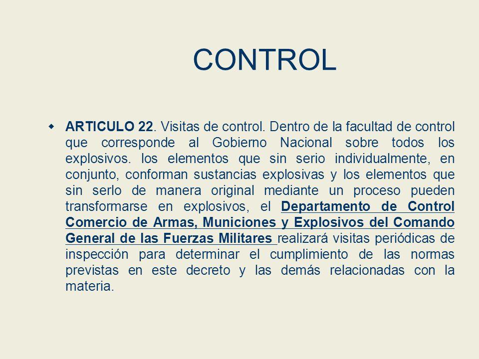CONTROL ARTICULO 22. Visitas de control. Dentro de la facultad de control que corresponde al Gobierno Nacional sobre todos los explosivos. los element