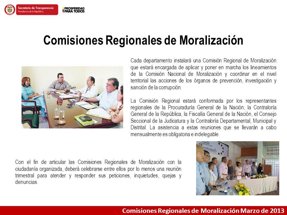 Comisiones Regionales de Moralización Marzo de 2013 Comisiones Regionales de Moralización El Estatuto Anticorrupción –ley 1474 de 2011- ordenó la instalación y operación en cada departamento del país de Comisiones Regionales de Moralización.