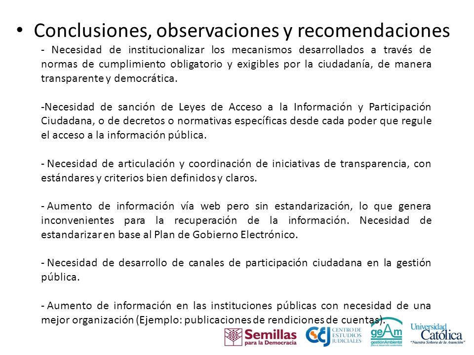 Conclusiones, observaciones y recomendaciones - Necesidad de institucionalizar los mecanismos desarrollados a través de normas de cumplimiento obligatorio y exigibles por la ciudadanía, de manera transparente y democrática.