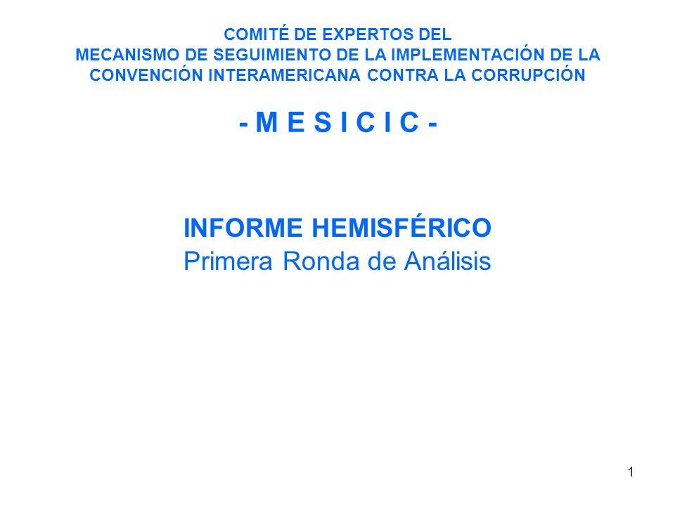 1 COMITÉ DE EXPERTOS DEL MECANISMO DE SEGUIMIENTO DE LA IMPLEMENTACIÓN DE LA CONVENCIÓN INTERAMERICANA CONTRA LA CORRUPCIÓN - M E S I C I C - INFORME HEMISFÉRICO Primera Ronda de Análisis