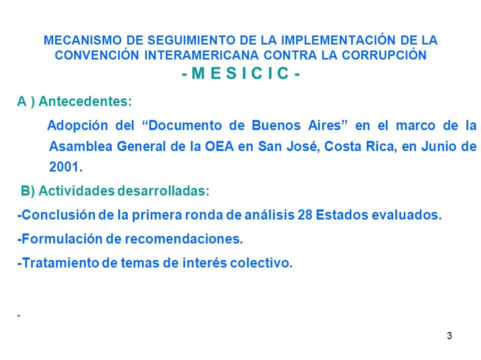 3 MECANISMO DE SEGUIMIENTO DE LA IMPLEMENTACIÓN DE LA CONVENCIÓN INTERAMERICANA CONTRA LA CORRUPCIÓN - M E S I C I C - A ) Antecedentes: Adopción del Documento de Buenos Aires en el marco de la Asamblea General de la OEA en San José, Costa Rica, en Junio de 2001.