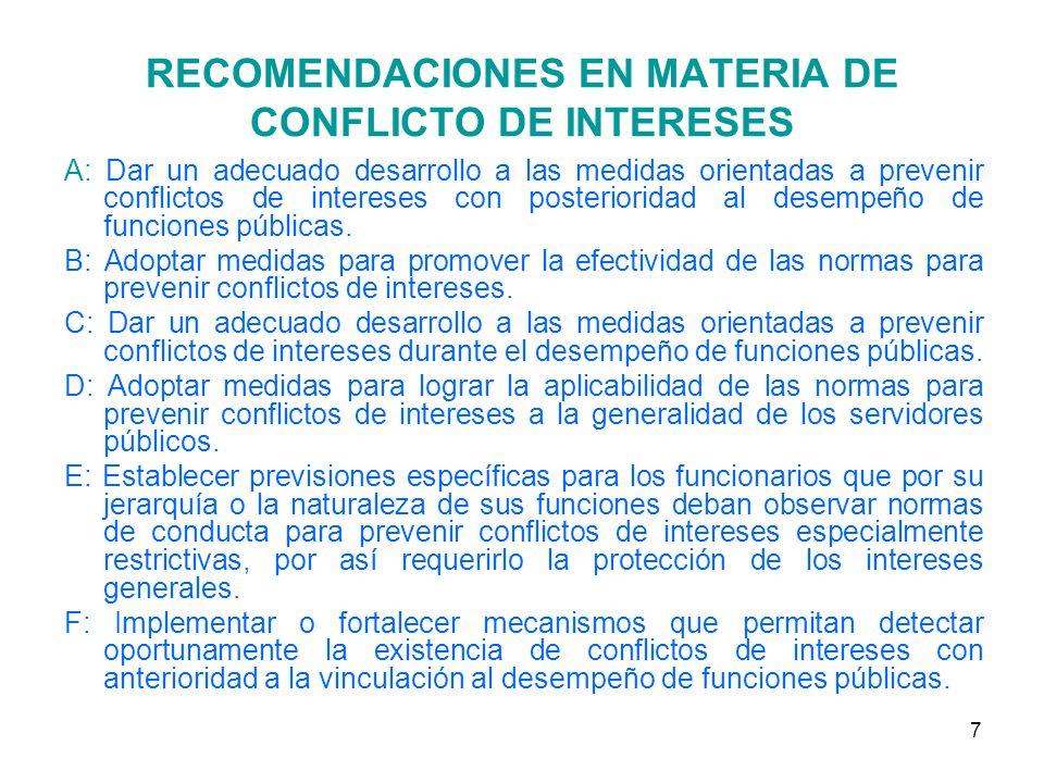 7 RECOMENDACIONES EN MATERIA DE CONFLICTO DE INTERESES A: Dar un adecuado desarrollo a las medidas orientadas a prevenir conflictos de intereses con posterioridad al desempeño de funciones públicas.
