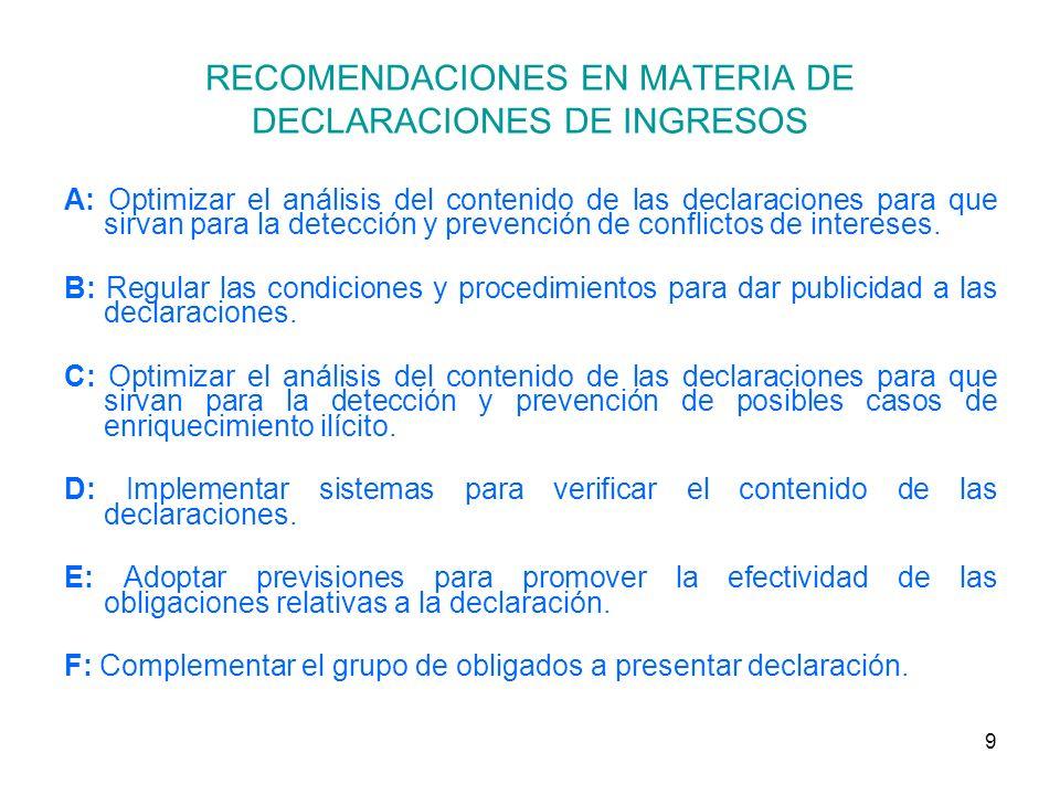 9 RECOMENDACIONES EN MATERIA DE DECLARACIONES DE INGRESOS A: Optimizar el análisis del contenido de las declaraciones para que sirvan para la detección y prevención de conflictos de intereses.