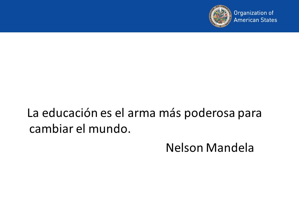 La educación es el arma más poderosa para cambiar el mundo. Nelson Mandela