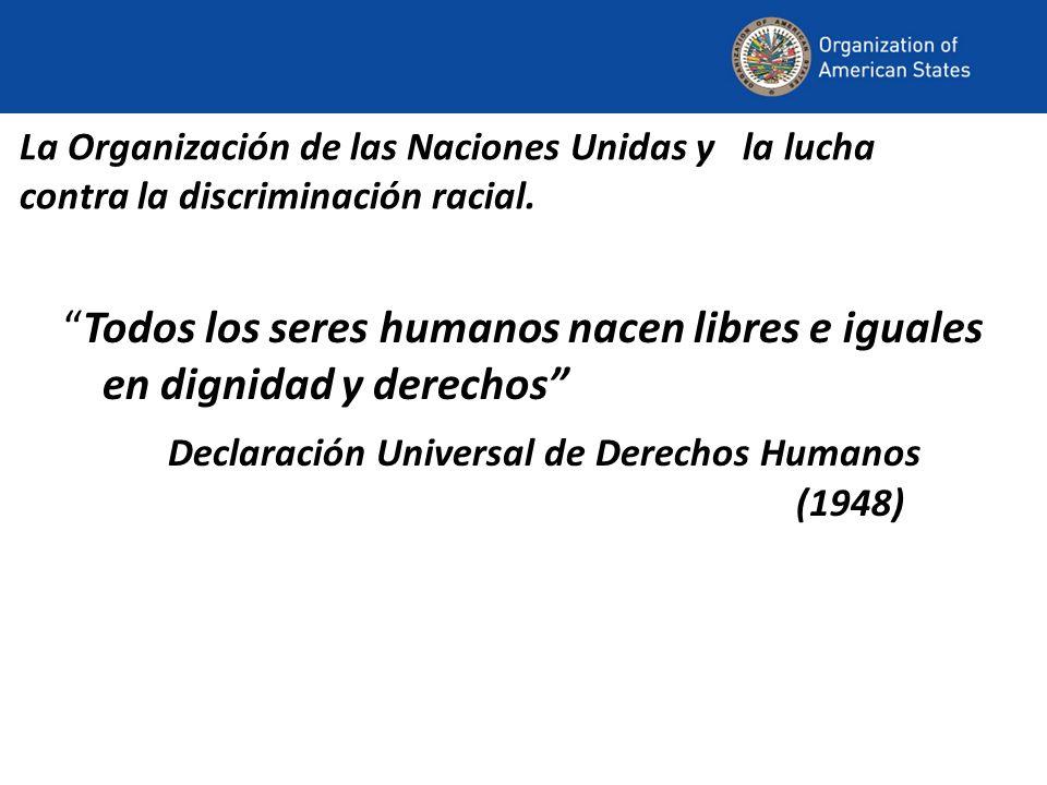 La Organización de las Naciones Unidas y la lucha contra la discriminación racial. Todos los seres humanos nacen libres e iguales en dignidad y derech