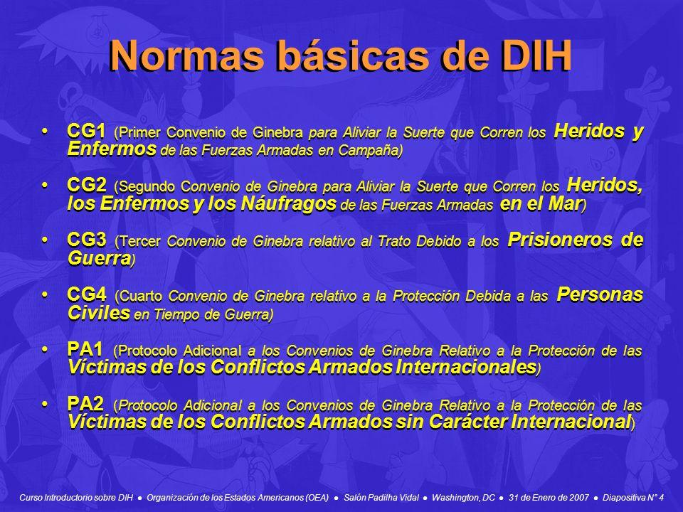 Curso Introductorio sobre DIH Organización de los Estados Americanos (OEA) Salón Padilha Vidal Washington, DC 31 de Enero de 2007 Diapositiva N° 4 Nor