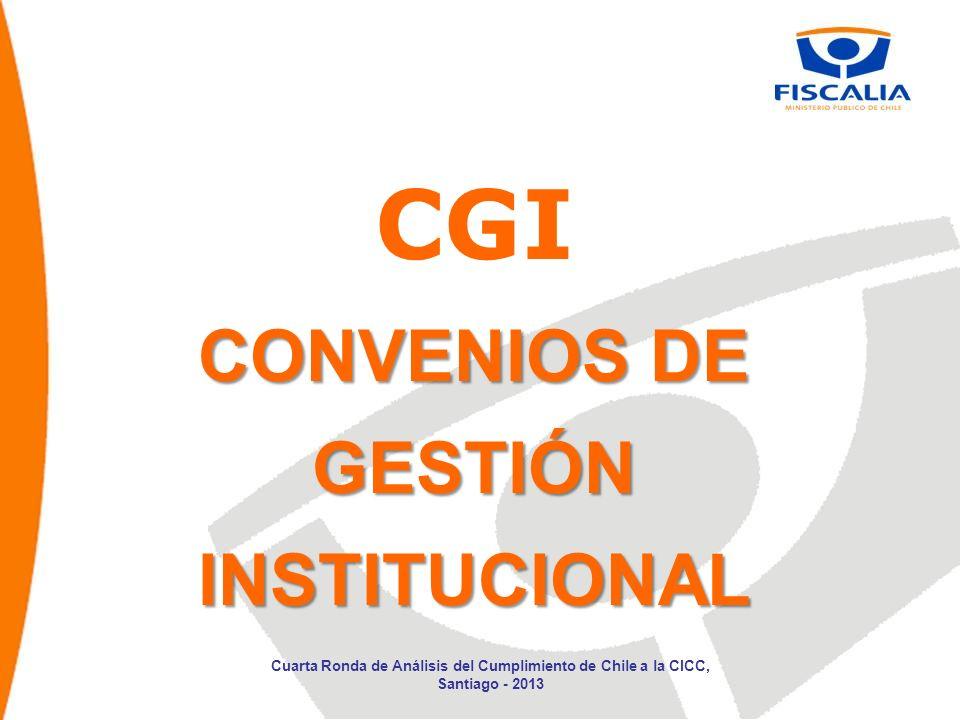 CONVENIOS DE GESTIÓN INSTITUCIONAL CGI CONVENIOS DE GESTIÓN INSTITUCIONAL Cuarta Ronda de Análisis del Cumplimiento de Chile a la CICC, Santiago - 201