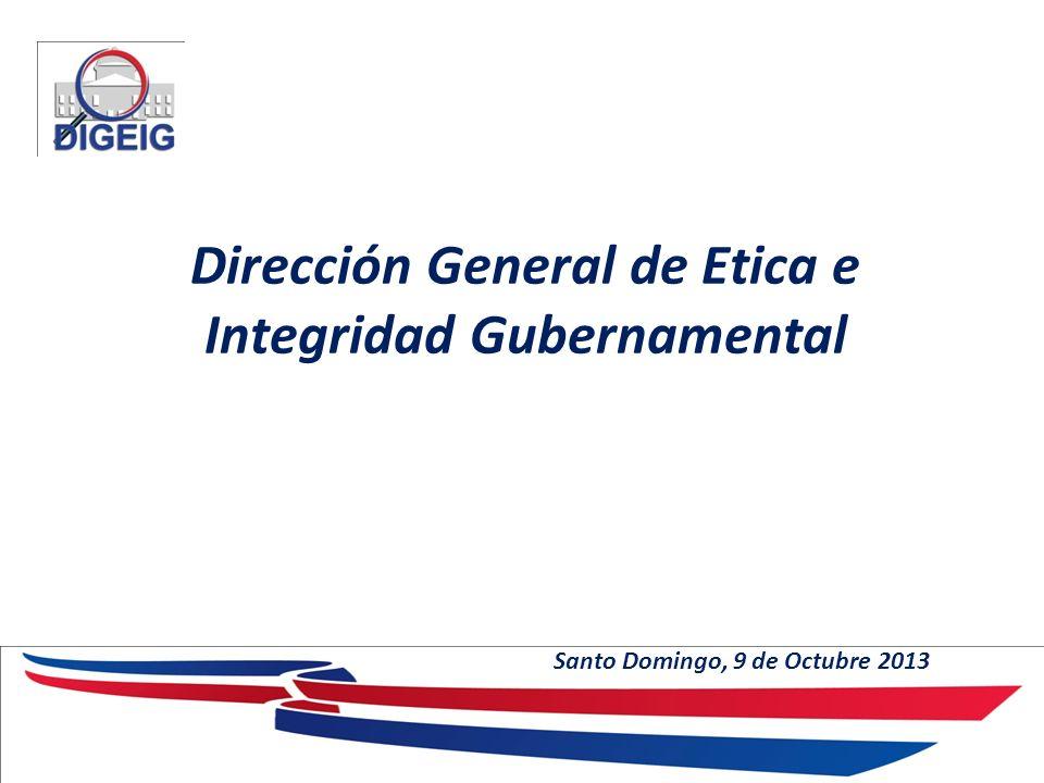 Dirección General de Etica e Integridad Gubernamental Santo Domingo, 9 de Octubre 2013