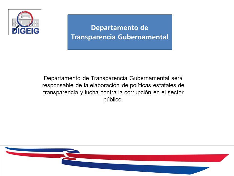 1/11/2014 Departamento de Transparencia Gubernamental Departamento de Transparencia Gubernamental será responsable de la elaboración de políticas estatales de transparencia y lucha contra la corrupción en el sector público.