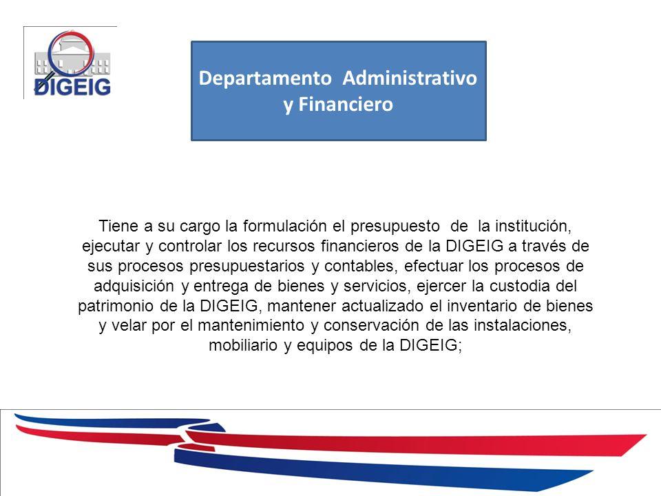 1/11/2014 Departamento Administrativo y Financiero Tiene a su cargo la formulación el presupuesto de la institución, ejecutar y controlar los recursos