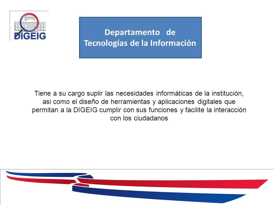 1/11/2014 Departamento de Tecnologías de la Información Tiene a su cargo suplir las necesidades informáticas de la institución, asi como el diseño de