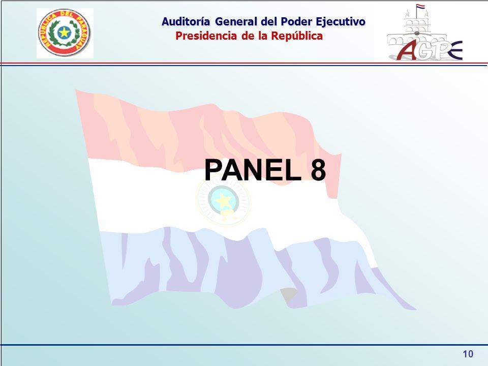 10 Auditoría General del Poder Ejecutivo Presidencia de la República PANEL 8