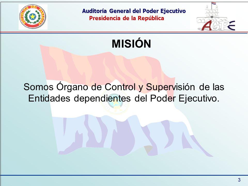 3 Auditoría General del Poder Ejecutivo Presidencia de la República MISIÓN Somos Órgano de Control y Supervisión de las Entidades dependientes del Poder Ejecutivo.
