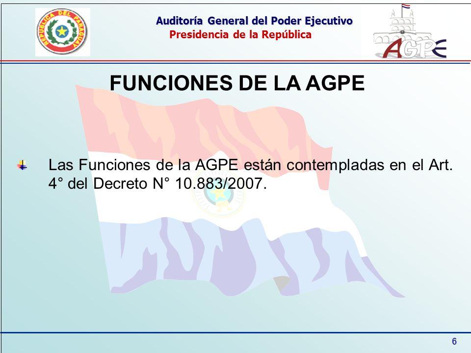 6 Auditoría General del Poder Ejecutivo Presidencia de la República FUNCIONES DE LA AGPE Las Funciones de la AGPE están contempladas en el Art.