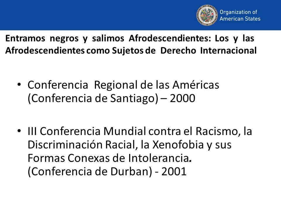Entramos negros y salimos Afrodescendientes: Los y las Afrodescendientes como Sujetos de Derecho Internacional Conferencia Regional de las Américas (Conferencia de Santiago) – 2000 III Conferencia Mundial contra el Racismo, la Discriminación Racial, la Xenofobia y sus Formas Conexas de Intolerancia.
