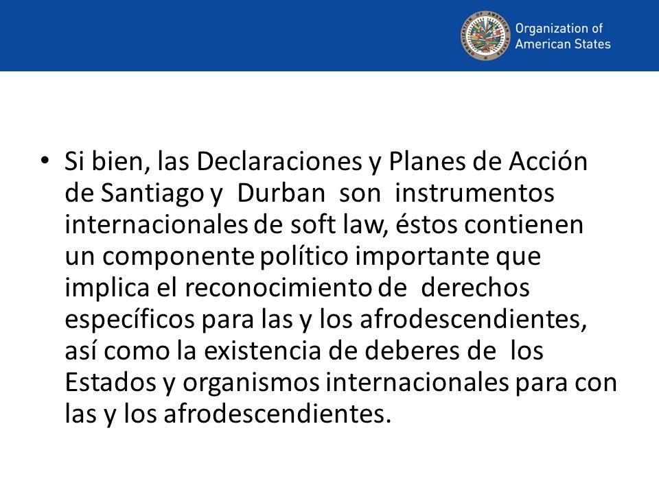 Si bien, las Declaraciones y Planes de Acción de Santiago y Durban son instrumentos internacionales de soft law, éstos contienen un componente polític