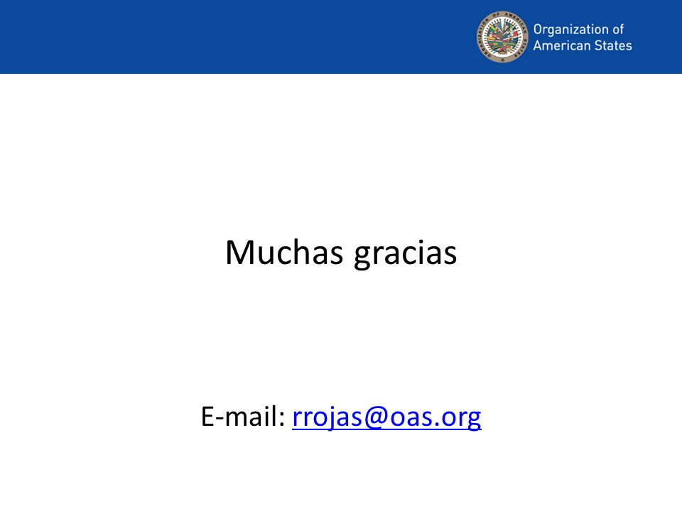 Muchas gracias E-mail: rrojas@oas.orgrrojas@oas.org