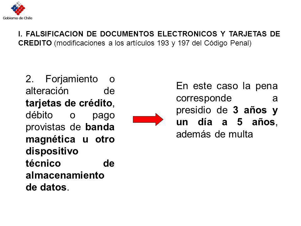 I. FALSIFICACION DE DOCUMENTOS ELECTRONICOS Y TARJETAS DE CREDITO (modificaciones a los artículos 193 y 197 del Código Penal) 2. Forjamiento o alterac