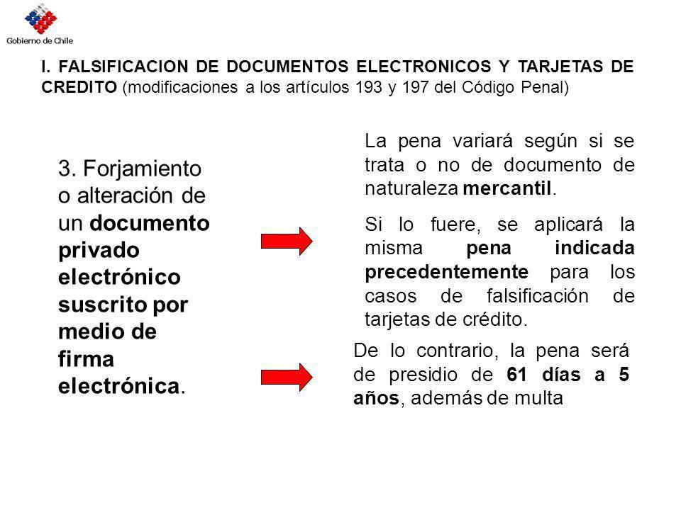 I. FALSIFICACION DE DOCUMENTOS ELECTRONICOS Y TARJETAS DE CREDITO (modificaciones a los artículos 193 y 197 del Código Penal) 3. Forjamiento o alterac