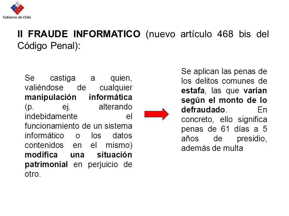 II FRAUDE INFORMATICO (nuevo artículo 468 bis del Código Penal): Se castiga a quien, valiéndose de cualquier manipulación informática (p. ej. alterand
