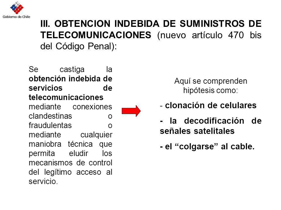 III. OBTENCION INDEBIDA DE SUMINISTROS DE TELECOMUNICACIONES (nuevo artículo 470 bis del Código Penal): Se castiga la obtención indebida de servicios