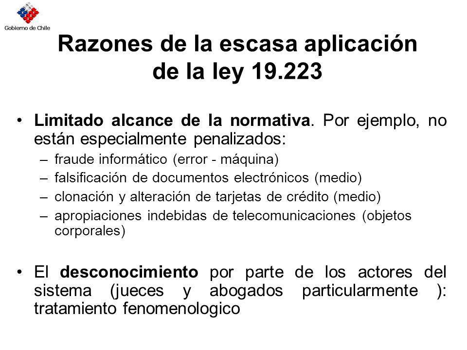 Razones de la escasa aplicación de la ley 19.223 Limitado alcance de la normativa. Por ejemplo, no están especialmente penalizados: –fraude informátic