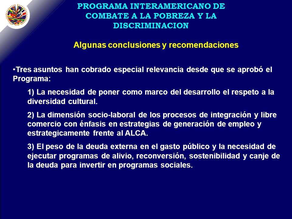 PROGRAMA INTERAMERICANO DE COMBATE A LA POBREZA Y LA DISCRIMINACION Tres asuntos han cobrado especial relevancia desde que se aprobó el Programa: 1) La necesidad de poner como marco del desarrollo el respeto a la diversidad cultural.