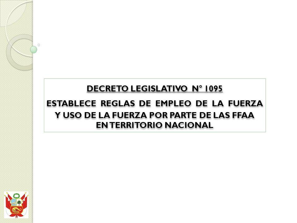 DECRETO LEGISLATIVO N° 1095 ESTABLECE REGLAS DE EMPLEO DE LA FUERZA Y USO DE LA FUERZA POR PARTE DE LAS FFAA EN TERRITORIO NACIONAL DECRETO LEGISLATIVO N° 1095 ESTABLECE REGLAS DE EMPLEO DE LA FUERZA Y USO DE LA FUERZA POR PARTE DE LAS FFAA EN TERRITORIO NACIONAL