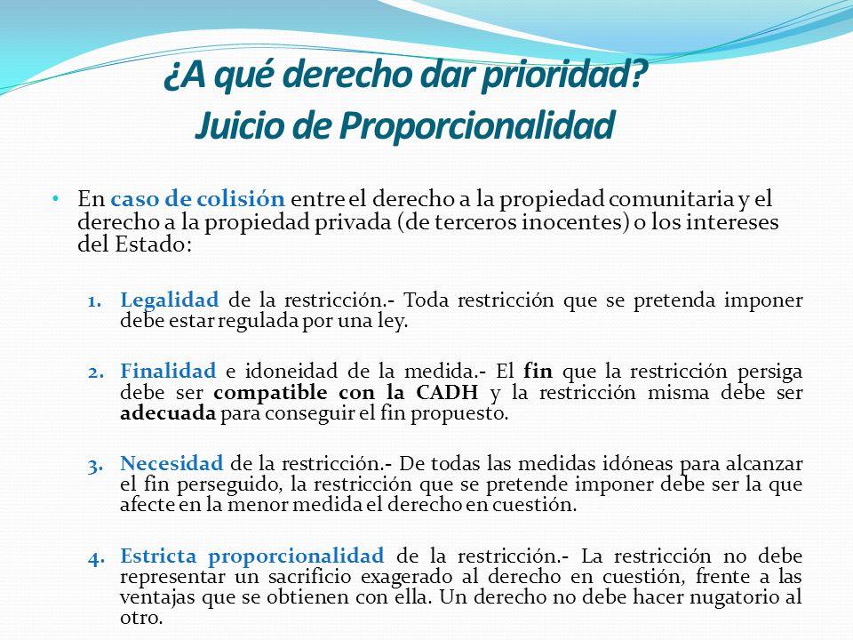 ¿A qué derecho dar prioridad? Juicio de Proporcionalidad En caso de colisión entre el derecho a la propiedad comunitaria y el derecho a la propiedad p