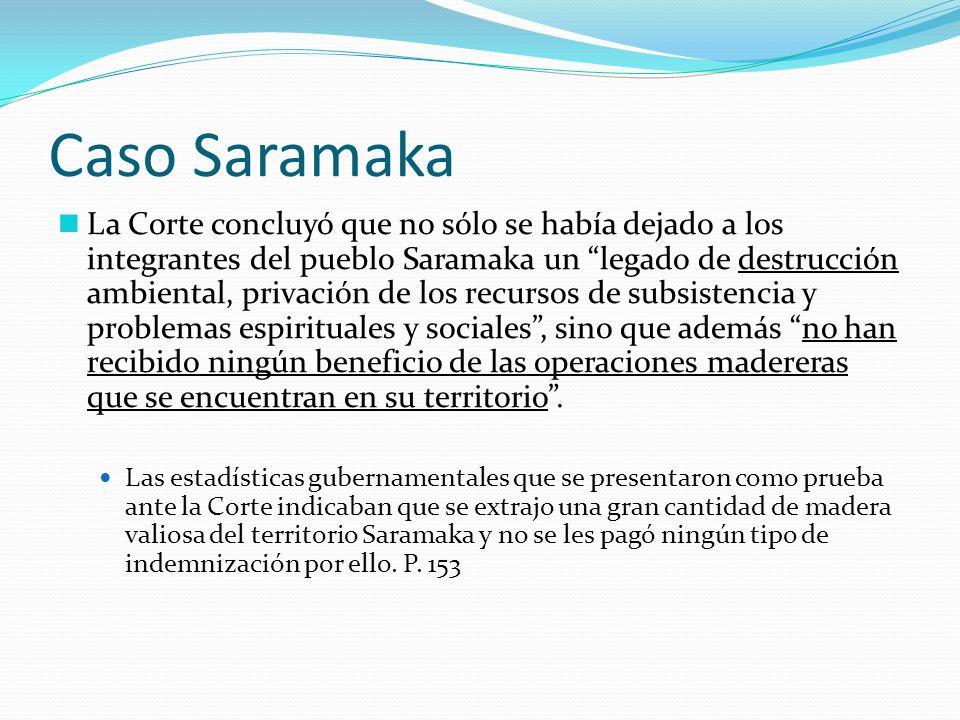 Caso Saramaka La Corte concluyó que no sólo se había dejado a los integrantes del pueblo Saramaka un legado de destrucción ambiental, privación de los
