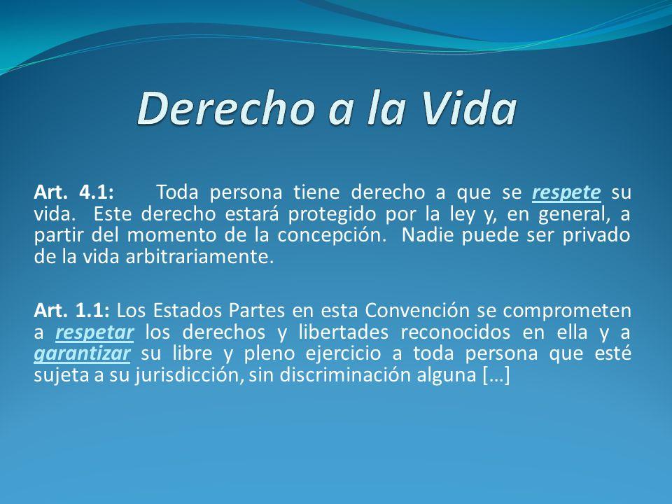 Art. 4.1: Toda persona tiene derecho a que se respete su vida. Este derecho estará protegido por la ley y, en general, a partir del momento de la conc