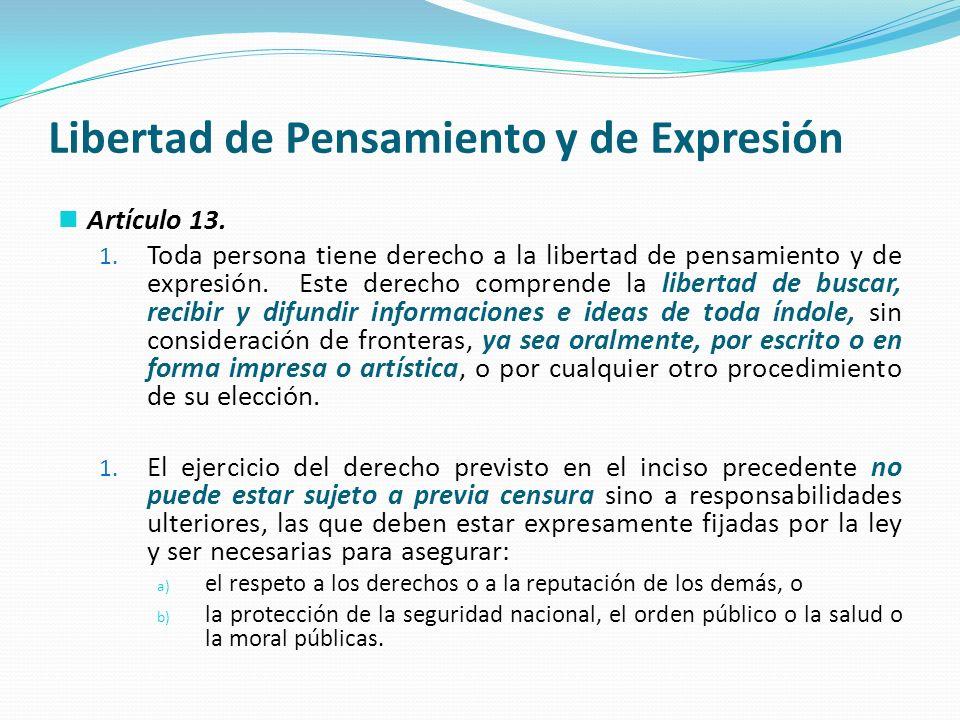 Libertad de Pensamiento y de Expresión Artículo 13. 1. Toda persona tiene derecho a la libertad de pensamiento y de expresión. Este derecho comprende