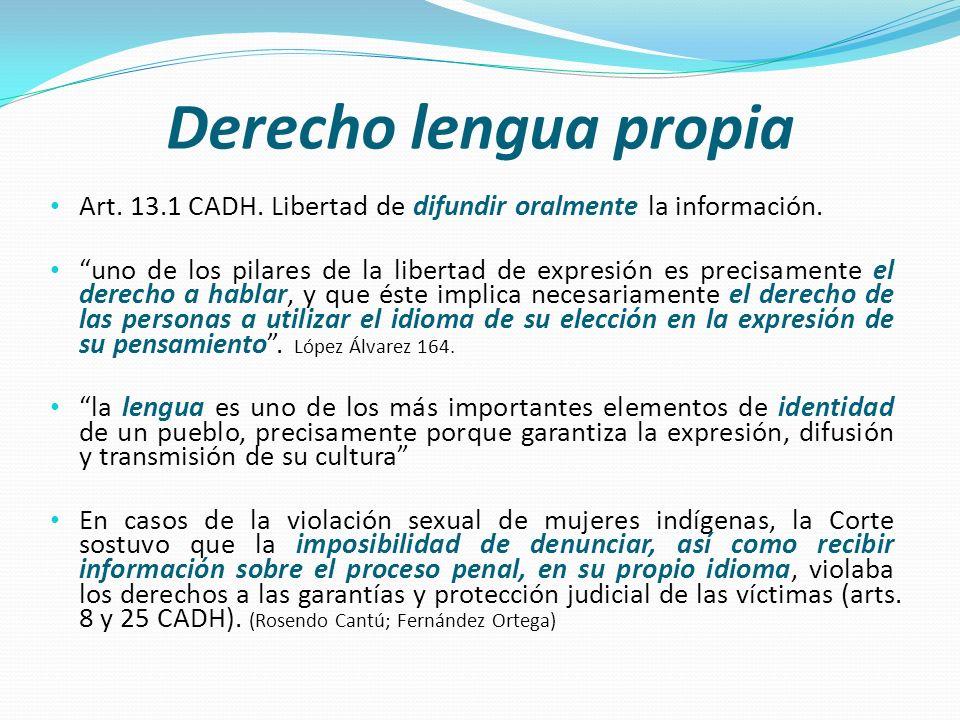 Derecho lengua propia Art. 13.1 CADH. Libertad de difundir oralmente la información. uno de los pilares de la libertad de expresión es precisamente el