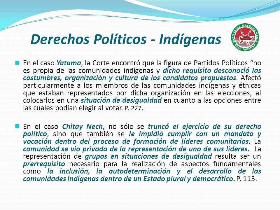 Derechos Políticos - Indígenas En el caso Yatama, la Corte encontró que la figura de Partidos Políticos no es propia de las comunidades indígenas y di