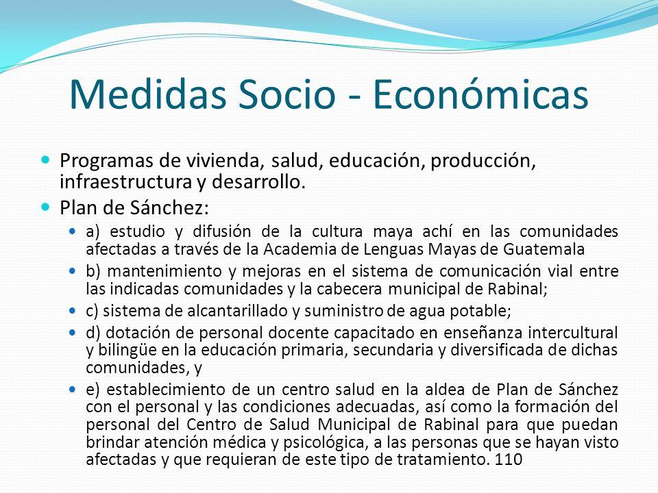 Medidas Socio - Económicas Programas de vivienda, salud, educación, producción, infraestructura y desarrollo. Plan de Sánchez: a) estudio y difusión d