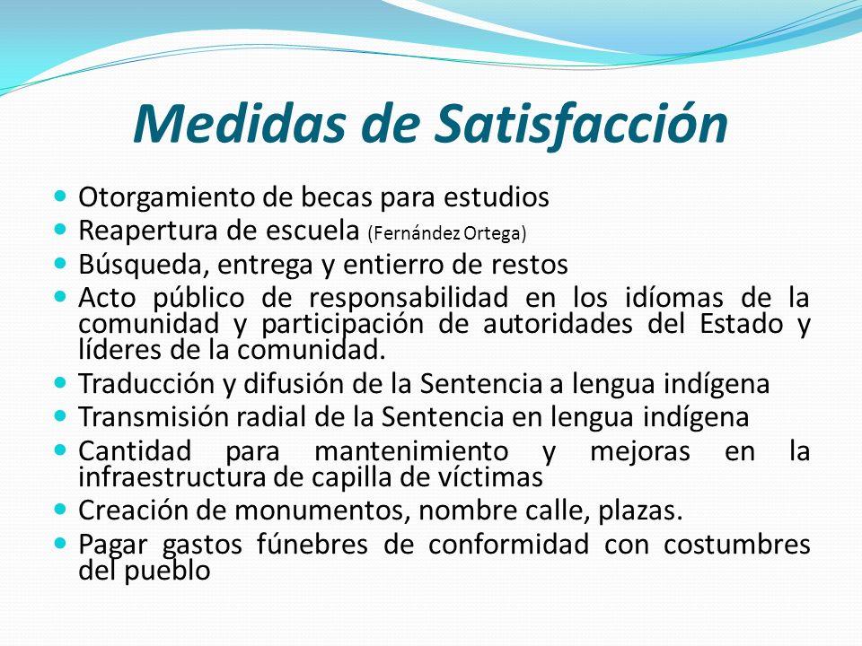 Medidas de Satisfacción Otorgamiento de becas para estudios Reapertura de escuela (Fernández Ortega) Búsqueda, entrega y entierro de restos Acto públi