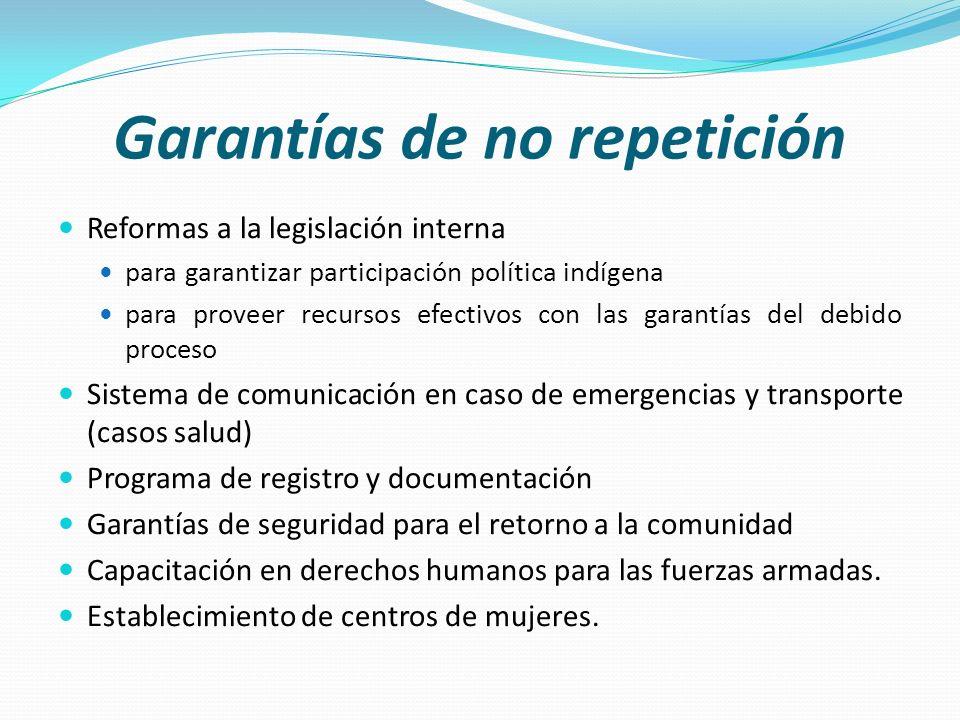 Garantías de no repetición Reformas a la legislación interna para garantizar participación política indígena para proveer recursos efectivos con las g