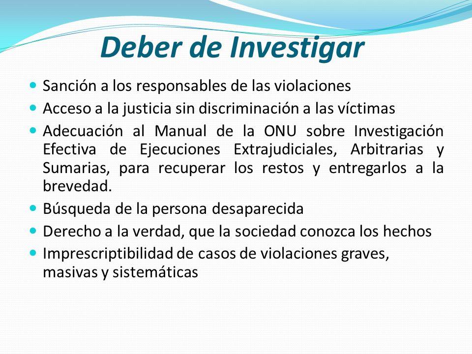Deber de Investigar Sanción a los responsables de las violaciones Acceso a la justicia sin discriminación a las víctimas Adecuación al Manual de la ON