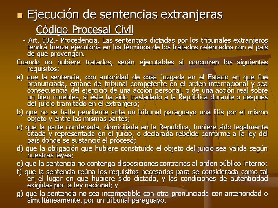 Ejecución de sentencias extranjeras Ejecución de sentencias extranjeras Código Procesal Civil Código Procesal Civil - Art. 532.- Procedencia. Las sent