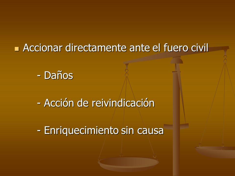 Accionar directamente ante el fuero civil Accionar directamente ante el fuero civil - Daños - Daños - Acción de reivindicación - Acción de reivindicac
