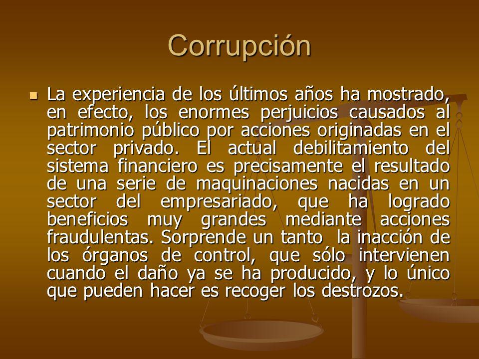 Corrupción La experiencia de los últimos años ha mostrado, en efecto, los enormes perjuicios causados al patrimonio público por acciones originadas en