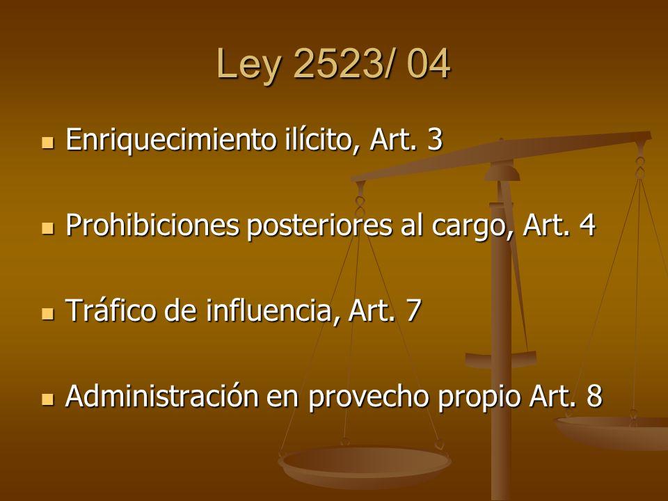 Ley 2523/ 04 Enriquecimiento ilícito, Art. 3 Enriquecimiento ilícito, Art. 3 Prohibiciones posteriores al cargo, Art. 4 Prohibiciones posteriores al c