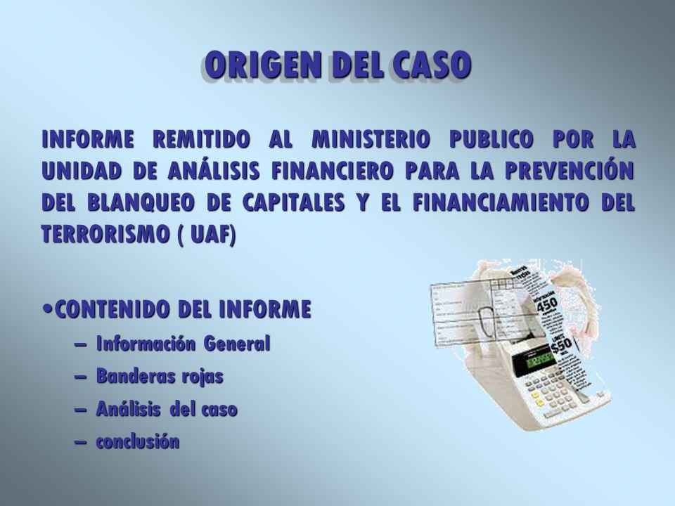 ORIGEN DEL CASO INFORME REMITIDO AL MINISTERIO PUBLICO POR LA UNIDAD DE ANÁLISIS FINANCIERO PARA LA PREVENCIÓN DEL BLANQUEO DE CAPITALES Y EL FINANCIA