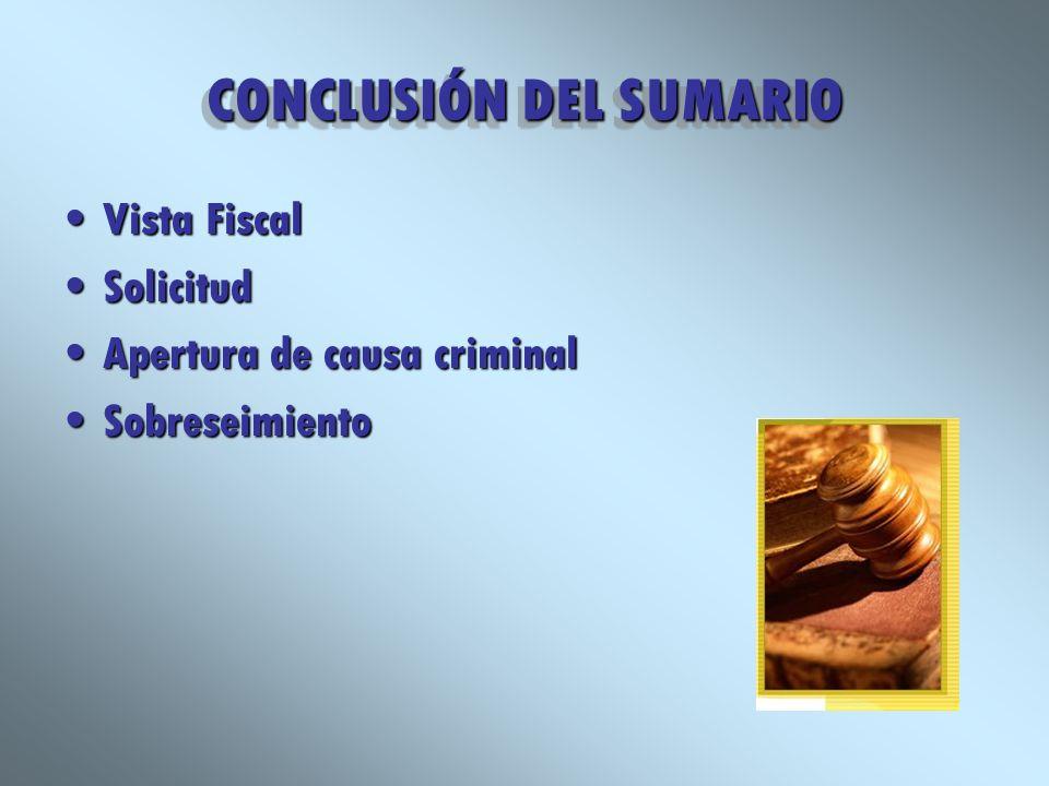 CONCLUSIÓN DEL SUMARIO Vista FiscalVista Fiscal SolicitudSolicitud Apertura de causa criminalApertura de causa criminal SobreseimientoSobreseimiento