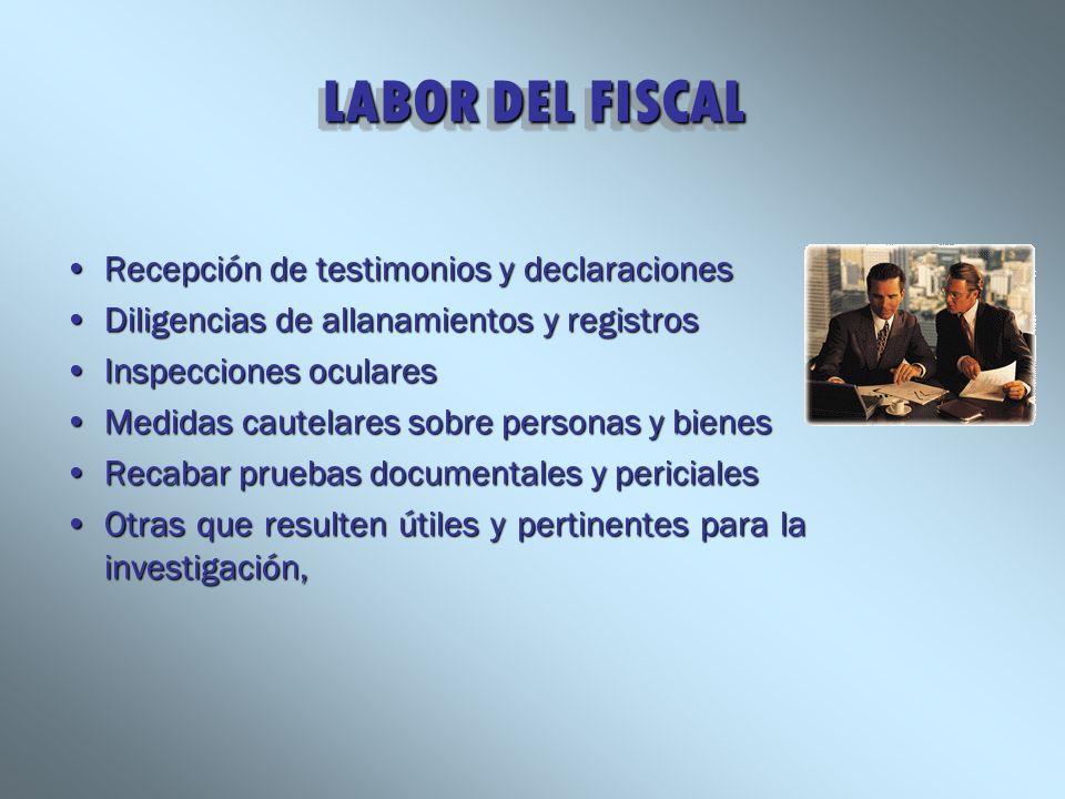 LABOR DEL FISCAL Recepción de testimonios y declaracionesRecepción de testimonios y declaraciones Diligencias de allanamientos y registrosDiligencias