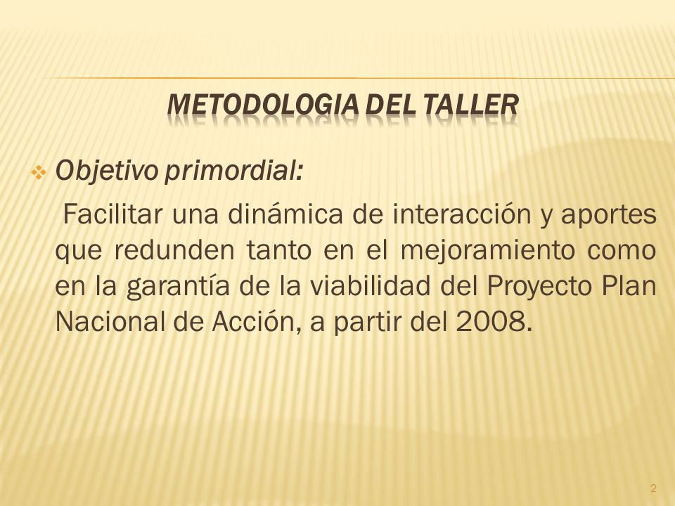 Objetivo primordial: Facilitar una dinámica de interacción y aportes que redunden tanto en el mejoramiento como en la garantía de la viabilidad del Proyecto Plan Nacional de Acción, a partir del 2008.