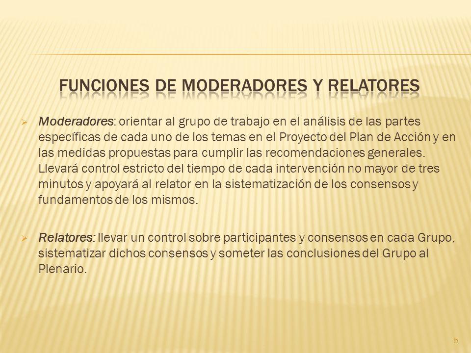 Moderadores: orientar al grupo de trabajo en el análisis de las partes específicas de cada uno de los temas en el Proyecto del Plan de Acción y en las medidas propuestas para cumplir las recomendaciones generales.