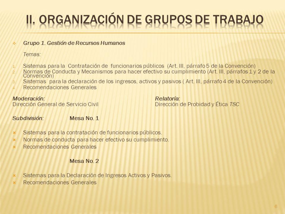 Grupo 1. Gestión de Recursos Humanos Temas: 1. Sistemas para la Contratación de funcionarios públicos (Art. III, párrafo 5 de la Convención) 2. Normas