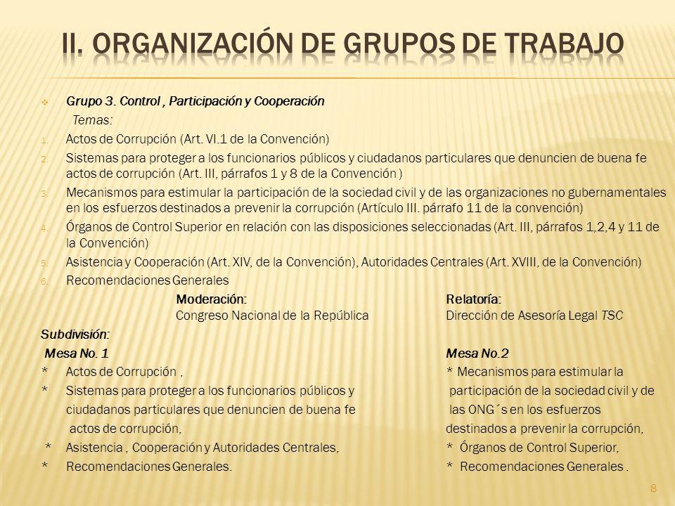 Grupo 3. Control, Participación y Cooperación Temas: 1. Actos de Corrupción (Art. VI.1 de la Convención) 2. Sistemas para proteger a los funcionarios